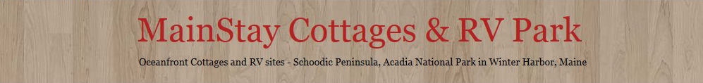 MainStay Cottages and RV Park  Winter Harbor Maine 04693